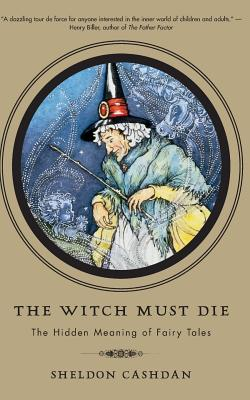 The Witch Must Die: The Hidden Meaning of Fairy Tales Cover Image