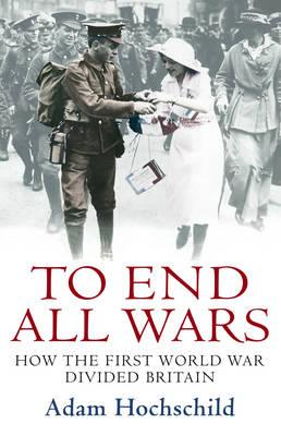 To End All Wars: How the First World War Divided Britain Cover Image
