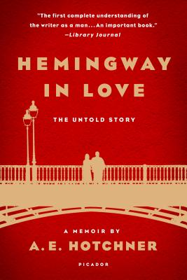 Hemingway in Love: The Untold Story: A Memoir by A. E. Hotchner Cover Image