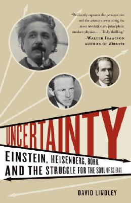 Uncertainty: Einstein, Heisenberg, Bohr, and the Struggle for the Soul of Science Cover Image