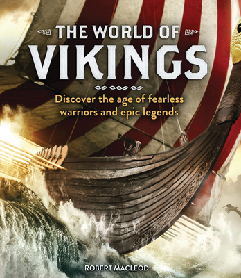 The World of Vikings: Discover the Age of Fearless Warriors and Epic Legends Cover Image