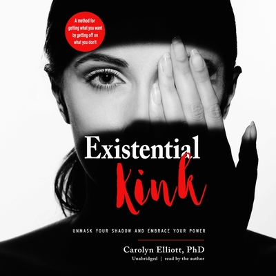 Existential Kink: Unmask Your Shadow and Embrace Your Power; A Method for Getting What You Want by Getting Off on What You Don't Cover Image