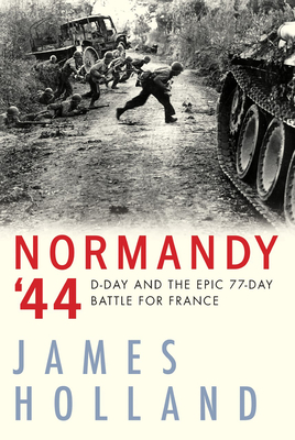 Normandy '44: D-Day and the Epic 77-Day Battle for France Cover Image
