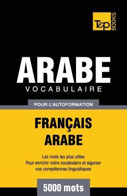 Vocabulaire Français-Arabe pour l'autoformation - 5000 mots (French Collection #35) Cover Image