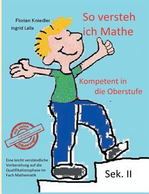 So versteh ich Mathe: Kompetent in die Oberstufe: Eine leicht verständliche Vorbereitung auf die Qualifikationsphase im Fach Mathematik Cover Image