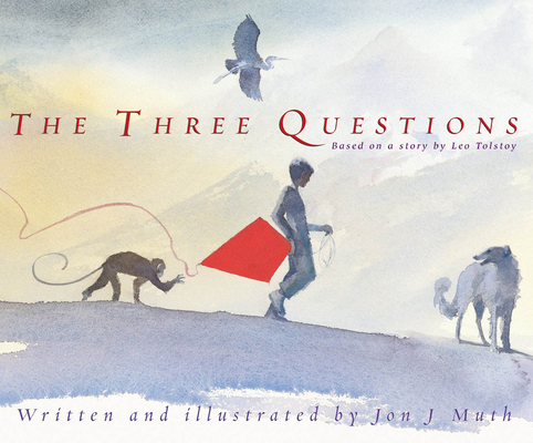 The Three Questions: (Based on a story by Leo Tolstoy) Cover Image