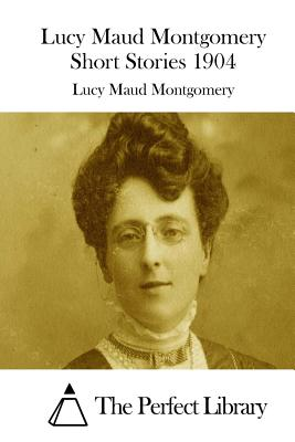 Lucy Maud Montgomery Short Stories 1904 Cover Image