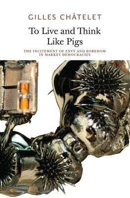To Live and Think Like Pigs: The Incitement of Envy and Boredom in Market Democracies Cover Image