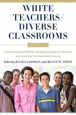 White Teachers / Diverse Classrooms: Creating Inclusive Schools, Building on Students' Diversity, and Providing True Educational Equity Cover Image