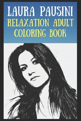 Relaxation Adult Coloring Book: Laura Pausini Cover Image