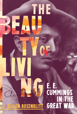 The Beauty of Living: E. E. Cummings in the Great War Cover Image