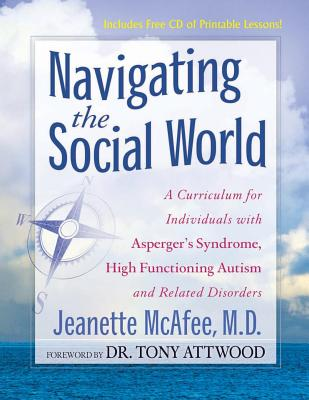 Navigating the Social World: A Curriculum for Individuals with Asperger's Syndrome, High Functioning Autism and Related Disorders Cover Image