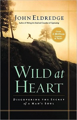 Wild at Heart: Discovering the Secret of a Man's Soul Cover Image