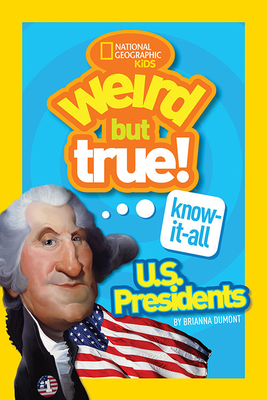 Weird But True Know-It-All: U.S. Presidents Cover Image