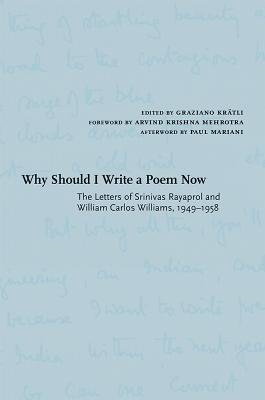 Why Should I Write a Poem Now: The Letters of Srinivas Rayaprol and William Carlos Williams, 1949-1958 Cover Image
