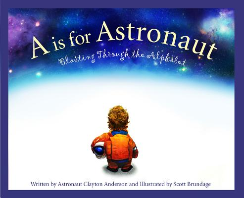 A is for Astronaut: Blasting Through the Alphabet (Sleeping Bear Alphabet Books) Cover Image