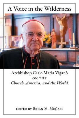 A Voice in the Wilderness: Archbishop Carlo Maria Viganò on the Church, America, and the World Cover Image