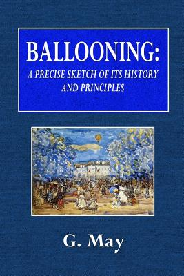 Ballooning: A Concise Sketch of Its History and Principles: From the Best Sources, Continental and English Cover Image