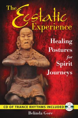 The Ecstatic Experience: Healing Postures for Spirit Journeys Cover Image