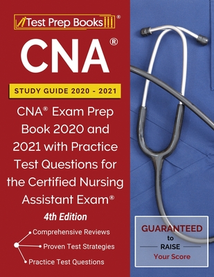 CNA Study Guide 2020-2021: CNA Exam Prep Book 2020 and 2021 with Practice Test Questions for the Certified Nursing Assistant Exam [4th Edition] Cover Image