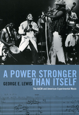 A Power Stronger Than Itself: The AACM and American Experimental Music Cover Image