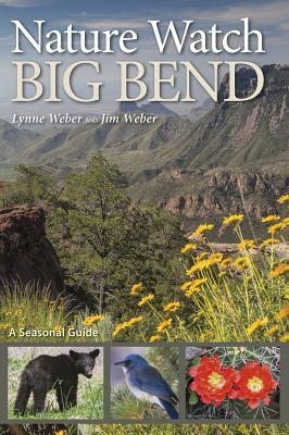 Nature Watch Big Bend: A Seasonal Guide (W. L. Moody Jr. Natural History Series #55) Cover Image