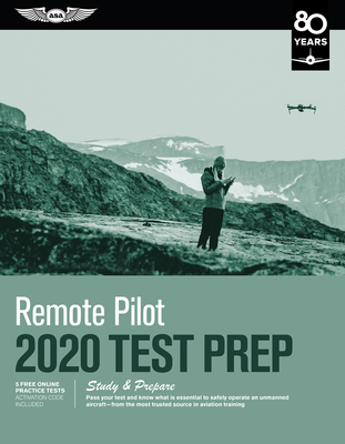 Remote Pilot Test Prep 2020: Study & Prepare: Pass Your Test and Know What Is Essential to Safely Operate an Unmanned Aircraft from the Most Truste Cover Image