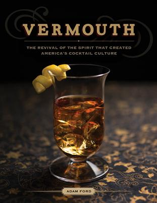 Vermouth: The Revival of the Spirit that Created America's Cocktail Culture Cover Image