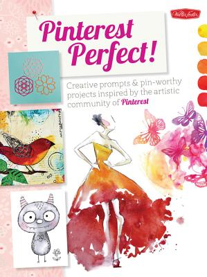 Pinterest Perfect!: Creative Prompts & Pin-Worthy Projects Inspired by the Artistic Community of Pinterest Cover Image