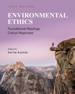 Environmental Ethics: Foundational Readings, Critical Responses Cover Image