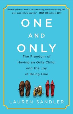 One and Only: The Freedom of Having an Only Child, and the Joy of Being One Cover Image