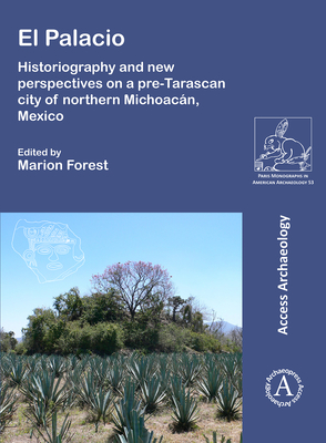 El Palacio: Historiography and New Perspectives on a Pre-Tarascan City of Northern Michoacán, Mexico (Paris Monographs in American Archaeology) Cover Image