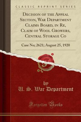 Decision of the Appeal Section, War Department Claims Board, in Re, Claim of Wool Growers, Central Storage Co: Case No; 2621; August 25, 1920 (Classic Cover Image