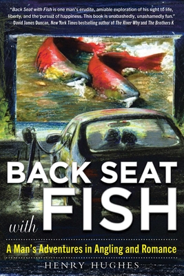 Back Seat with Fish: A Man's Adventures in Angling and Romance Cover Image