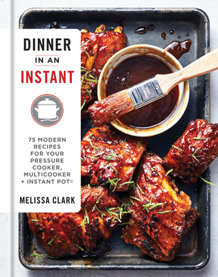 Dinner in an Instant: 75 Modern Recipes for Your Pressure Cooker, Multicooker, and Instant Pot(r) Cover Image