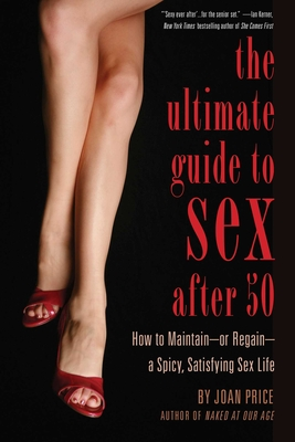 Ultimate Guide to Sex After 50: How to Maintain – or Regain – a Spicy, Satisfying Sex Life Cover Image