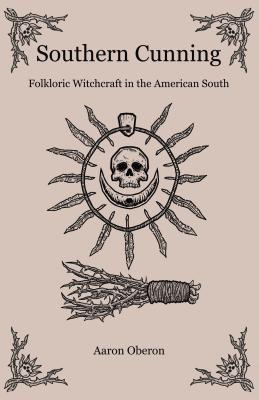 Southern Cunning: Folkloric Witchcraft in the American South Cover Image
