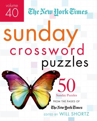 The New York Times Sunday Crossword Puzzles Volume 40: 50 Sunday Puzzles from the Pages of The New York Times Cover Image