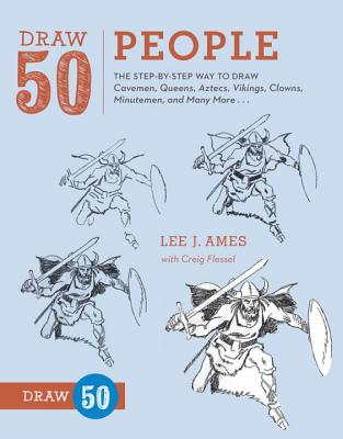 Draw 50 People: The Step-By-Step Way to Draw Cavemen, Queens, Aztecs, Vikings, Clowns, Minutemen, and Many More... Cover Image