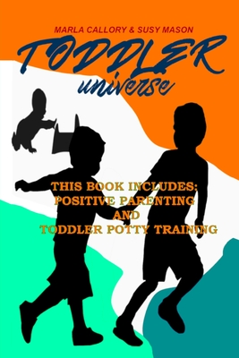 Toddler Universe: This Book Includes: Positive Parenting and Toddler Potty Training Cover Image
