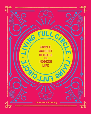 Living Full Circle: Simple Ancient Rituals for Modern Life Cover Image