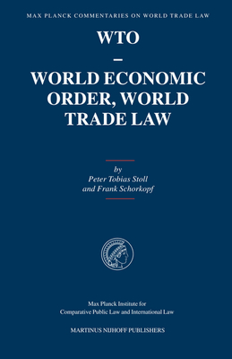 Wto - World Economic Order, World Trade Law (Max Planck Commentaries on World Trade Law #1) Cover Image