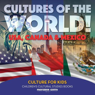Cultures of the World! USA, Canada & Mexico - Culture for Kids - Children's Cultural Studies Books Cover Image