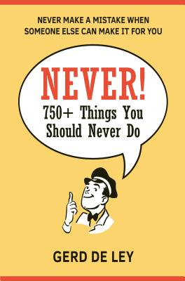 Never!: Over 750 Things You Should Never Do Cover Image