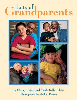 Lots of Grandparents (Shelley Rotner's Early Childhood Library) Cover Image