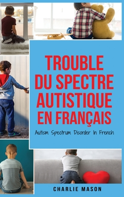 Trouble du spectre Autistique en Français/ Autism Spectrum Disorder In French - Guide des parents sur les troubles du spectre autistique Cover Image