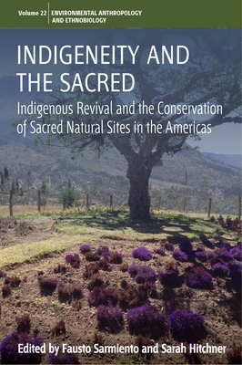 Indigeneity and the Sacred: Indigenous Revival and the Conservation of Sacred Natural Sites in the Americas (Environmental Anthropology and Ethnobiology #22) Cover Image