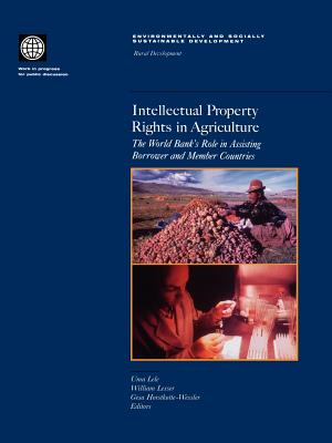 Intellectual Property Rights in Agriculture: The World Bank's Role in Assisting Borrower and Member Countries (Environmentally and Socially Sustainable Development) Cover Image