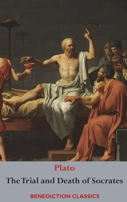 The Trial and Death of Socrates: Euthyphro, The Apology of Socrates, Crito, and Phædo Cover Image