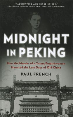 Midnight in Peking: How the Murder of a Young Englishwoman Haunted the Last Days of Old China Cover Image